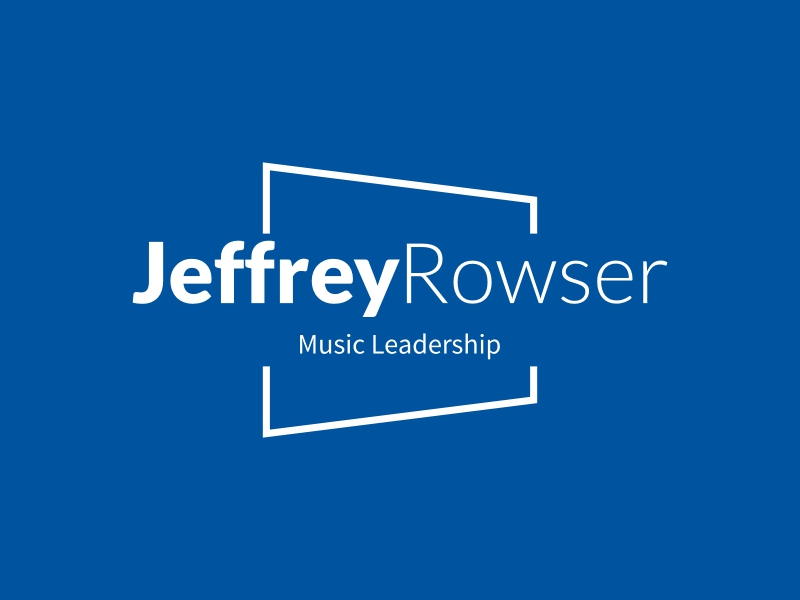 Jeffrey Rowser - Music Leadership