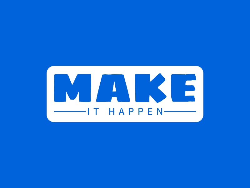 make - IT HAPPEN
